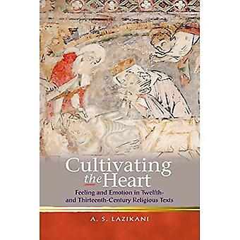 Cultivating the Heart: Feeling and Emotion in Twelfth- and Thirteenth-Century Religious Texts (Religion and Culture...