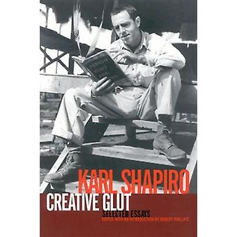 Creative Glut - Selected Essays by Karl Shapiro - 9781566635561 Book