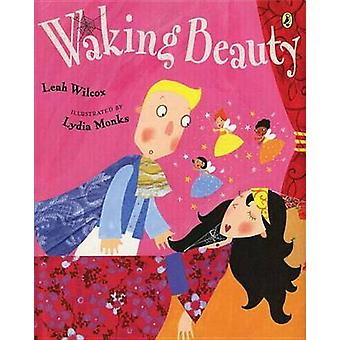Waking Beauty by Leah Wilcox - Lydia Monks - 9780142415382 Book
