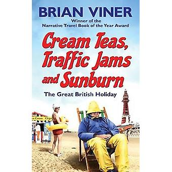 Cream Teas - Traffic Jams and Sunburn - The Great British Holiday by B