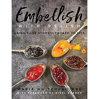 Embellish With Relish - Bring your store cupboard essentials to life -
