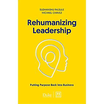 Rehumanizing Leadership - Putting purpose and meaning back into busine