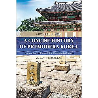 A Concise History of Premodern Korea - From Antiquity through the Nine