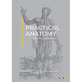 Practical Anatomy - The human body dissected - second edition by Erin