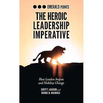 The Heroic Leadership Imperative by Allison & Scott T.Goethals & George R.