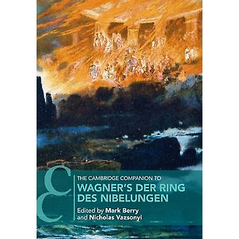 The Cambridge Companion to Wagners Der Ring des Nibelungen by Edited by Mark Berry & Edited by Nicholas Vazsonyi