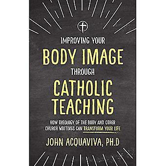 Improving Your Body Image Through Catholic Teaching