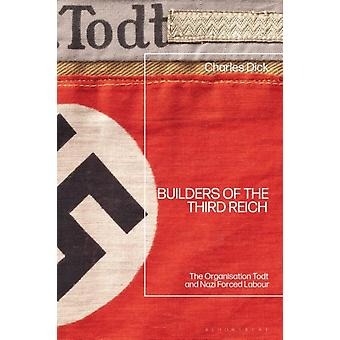 Builders of the Third Reich  The Organisation Todt and Nazi Forced Labour by Dr Charles Dick