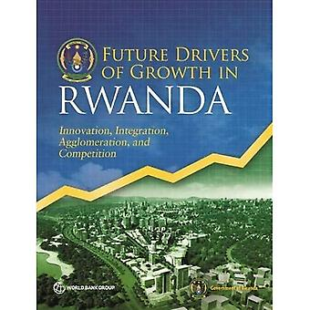 Future drivers of growth in Rwanda: innovation, integration, agglomeration, and competition