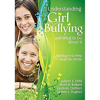 Understanding Girl Bullying and What to Do About It: Strategies to Help Heal the Divide: Addressing Relational Aggression in Schools