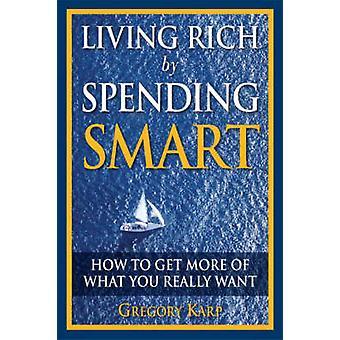 Living Rich by Spending Smart - Kuinka saada enemmän siitä, mitä todella haluat
