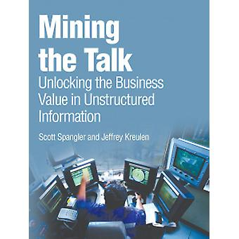 Mining the Talk - Unlocking the Business Value in Unstructured Informa