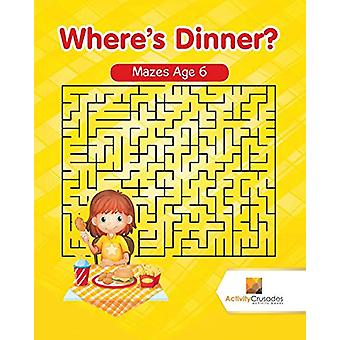 Where's Dinner? - Mazes Age 6 by Activity Crusades - 9780228220459 Book