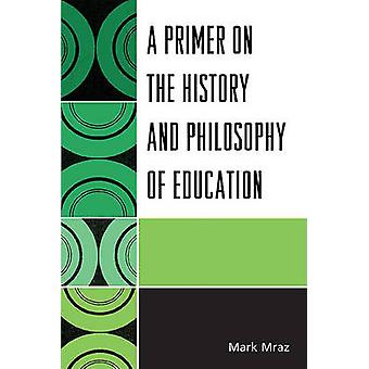 A Primer on the History and Philosophy of Education by Mark Mraz - 97