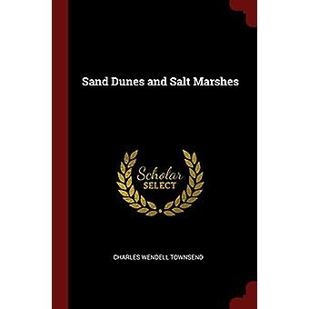 Sand Dunes and Salt Marshes by Charles Wendell Townsend - 97813760293