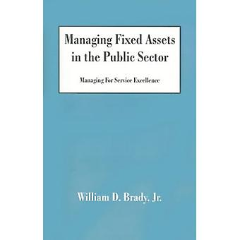 Managing Fixed Assets in the Public Sector - Managing for Service Exce
