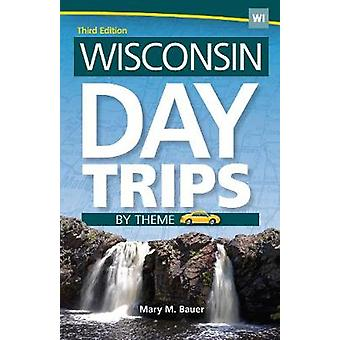 Wisconsin Day Trips by Theme by Mary M. Bauer - 9781591938637 Book