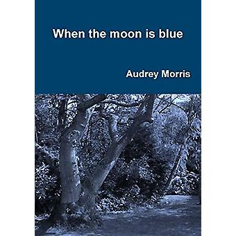When the Moon is Blue - 2016 by Audrey Morris - 9781903690048 Book
