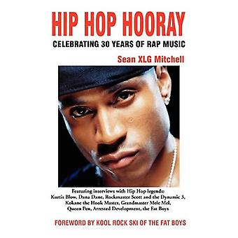 Hip Hop Hooray - Celebrating 30 Years of Rap Music by Sean Xlg Mitchel