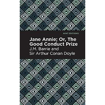 Jane Annie  Or The Good Conduct Prize by J M Barrie and Sir Arthur Conan Doyle & Contributions by Mint Editions