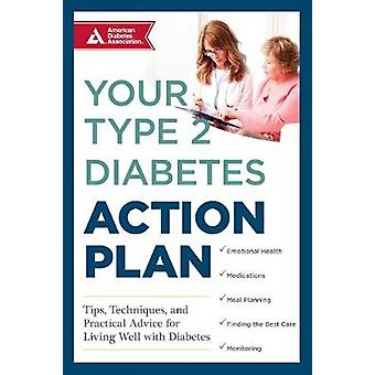 Your Type 2 Diabetes Action Plan  Tips Techniques and Practical Advice for Living Well with Diabetes by American Diabetes Association Ada & Kate Ruder