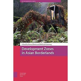 Development Zones in Asian Borderlands by Other PROF DR Willem van Schendel & Other DR Tina Harris & Edited by DR Mona Chettri & Edited by PROF DR Michael Eilenberg