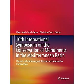 10th International Symposium on the Conservation of Monuments in the Mediterranean Basin by Edited by Maria Koui & Edited by Fulvio Zezza & Edited by Dimitrios Kouis