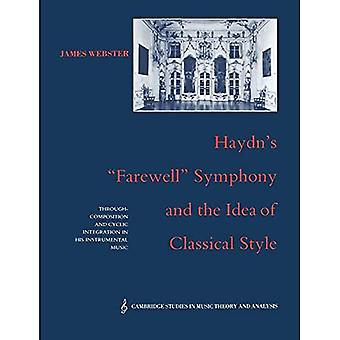 Haydn's Farewell Symphony and the Idea of Classical Style: Through-Composition and Cyclic Integration in His Instrumental Music (Cambridge Studies in Music Theory and Analysis Series, Vol. 1)