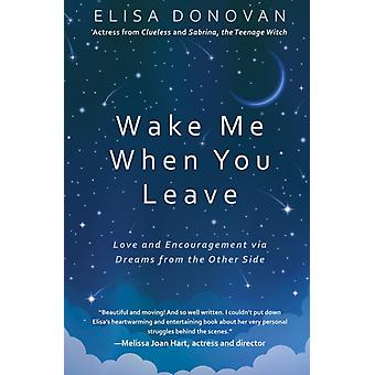 Wake Me When You Leave Love and Encouragement Via Dreams from the Afterlife by Elisa Donavan