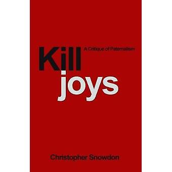 Killjoys - A Critique of Paternalism by Christopher Snowdon - 97802553