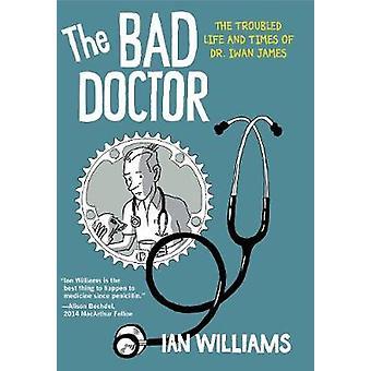 Le mauvais médecin - la vie troublée et l'époque de Dr Iwan James par Ian