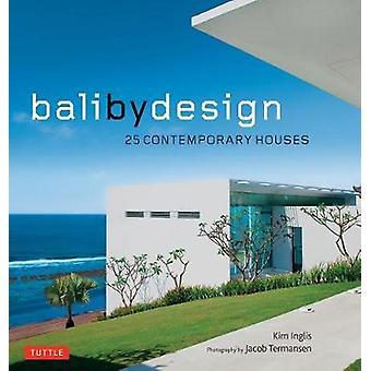 Bali By Design - 25 moderne huse af Kim Inglis - 9780804850339