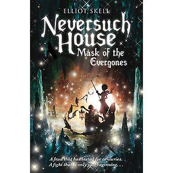 Neversuch House - masker van het Evergones - boek 2 door Elliot Skell - 9781