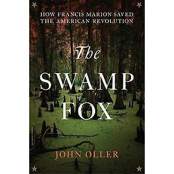 Le renard des marais - comment Francis Marion sauvé la révolution américaine par Jo