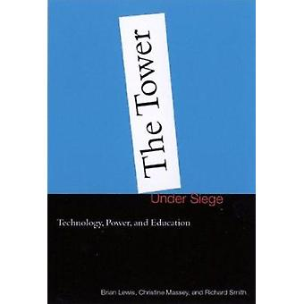 The Tower Under Siege - Technology - Power and Education by Brian Lewi