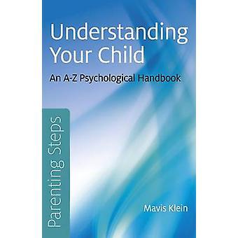 Elternschaft Schritte - Verständnis Ihres Kindes - eine psychologische Hand von A-Z