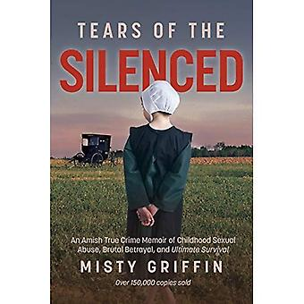 Tears of the Silenced: An Amish True Crime Memoir of� Childhood Sexual Abuse, Brutal Betrayal, and Ultimate Survival