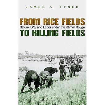 Alkaen riisipelloista Killing Fields: luonto, elämän ja työn alla Khmer Rouge