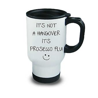 Het is niet een kater is Prosecco griep metalen Travel Mug