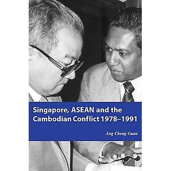 Singapore - ASEAN and the Cambodian Conflict - 1978-1991 by Cheng Gua