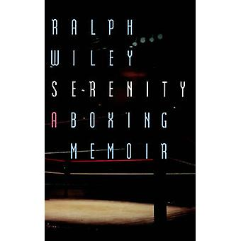 Serenity  A Boxing Memoir by Ralph Wiley