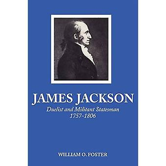 James Jackson Duelist and Militant Statesman 17571806 by Foster & William O.