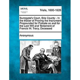 サロゲート匿名による試案として、最後の遺言検認のための楽器とフランシス ・ w ・ トレイシー故人の遺言を証明する問題のエリー郡の裁判所