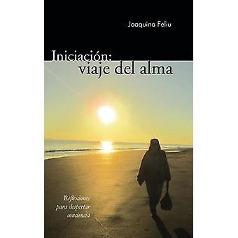 Iniciacion Viaje del Alma Reflexiones Para Despertar Conciencia durch Feliu & Joaquina