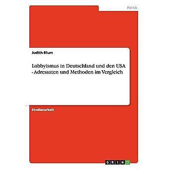 Lobbyismus in Deutschland und den USA  Adressaten und Methoden im Vergleich by Blum & Judith