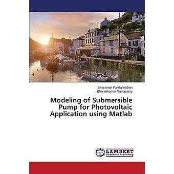 Modeling of Submersible Pump for Photovoltaic Application using Matlab by Pandarinathan Sivaraman