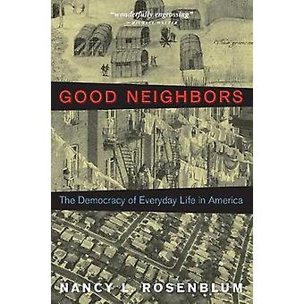 Good Neighbors - The Democracy of Everyday Life in America by Nancy L.