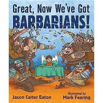 Great - Now We've Got Barbarians! by Jason Carter Eaton - Mark Fearin