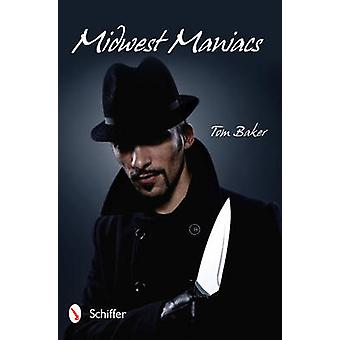 Midwest Maniacs by Tom Baker - 9780764339424 Book