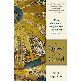 The Quest for the Creed - What the Apostles Really Believed - and Why
